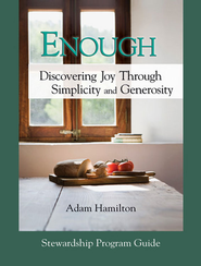 Enough: Stewardship Program Guide: Discovering Joy Through Simplicity and Generosity - eBook  -     By: Adam Hamilton