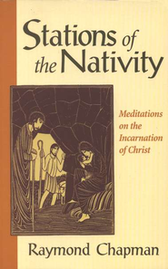 Stations of the Nativity: Meditations on the Incarnation of Christ   -              By: Raymond Chapman