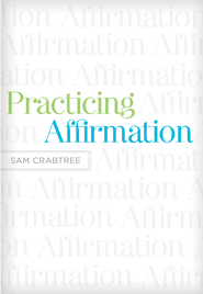 Practicing Affirmation (Foreword by John Piper): God-Centered Praise of Those Who Are Not God - eBook  -     By: Sam Crabtree