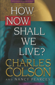 How Now Shall We Live? Hardcover  -     By: Charles Colson, Nancy Pearcey