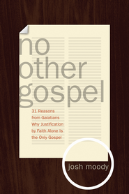 No Other Gospel: 31 Reasons from Galatians Why Justification by Faith Alone Is the Only Gospel - eBook  -     By: Josh Moody