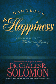 Handbook to Happiness: A Biblical Guide to Victorius Living  -              By: Dr. Charles R. Solomon