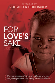 For Love's Sake: One Young Woman's Trek with the World's Poor and Your Open Door to a Life of Experiential Love - eBook  -     By: Jessica J. Davis