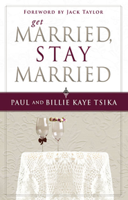 Get Married, Stay Married - eBook  -     By: Paul Tsika, Billie Kaye Tsika
