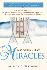Modern-Day Miracles: 50 True Miracle Stories of Divine Encounters, Supernatural Healings, Heaven and Hell Experiences and - eBook  -     By: Allison C. Restagno