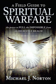 Field Guide to Spiritual Warfare: Pull the Impossible - eBook  -     By: Michael J. Norton