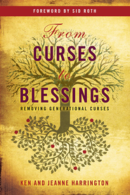 From Curses to Blessings: Removing Generational Curses - eBook  -     By: Ken Harrington, Jeanne Harrington