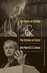 The Pastor as Scholar and the Scholar as Pastor: Reflections on Life and Ministry - eBook  -     By: John Piper, D.A. Carson