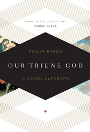 Our Triune God: Living in the Love of the Three-in-One - eBook  -     By: Philip Graham Ryken