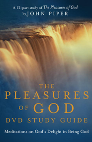 The Pleasures of God DVD Study Guide: Meditiations on God's Delight in Being God - eBook  -     By: John Piper