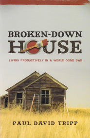 Broken-Down House: Living Productively in a World Gone Bad - eBook  -     By: Paul David Tripp