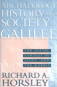 Archaeology, History, and Society in Galilee: The Social Context of Jesus and the Rabbis  -     By: Richard A. Horsley