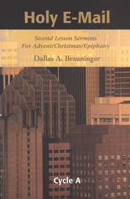 Holy E-Mail: Second Lesson Sermons For Advent/Christmas/Epiphany, Cycle A  -     By: Dallas A. Brauninger