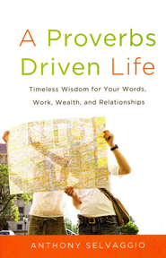 A Proverbs Driven Life: Timeless Wisdom for Your Words, Work, Wealth and Relationships - eBook  -     By: Anthony Selvaggio