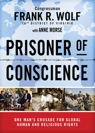 Prisoner of Conscience: One Man's Crusade for Global Human and Religious Rights - eBook  -     By: Frank R. Wolf, Anne Morse