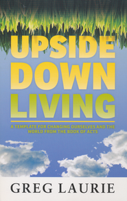 Upside Down Living: A Template for Changing Ourselves And The World From The Book Of Acts  -              By: Greg Laurie