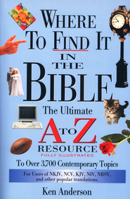 Where to Find It in the Bible: The Ultimate A to Z Resource  -              By: Ken Anderson