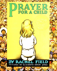 Prayer for a Child - eBook  -     By: Rachel Field     Illustrated By: Elizabeth Orton Jones