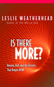 Is There More?: Heaven, Hell, and the Eternal Life that Begins Now - eBook  -     By: Leslie Weatherhead