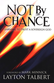 Not By Chance: Learning to Trust a Sovereign God   -     By: Layton Talbert