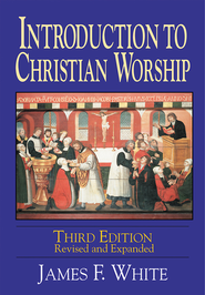 Introduction to Christian Worship - eBook  -     By: James F. White