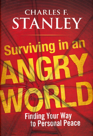 Surviving in an Angry World: Finding Your Way to Personal Peace  -     By: Charles F. Stanley