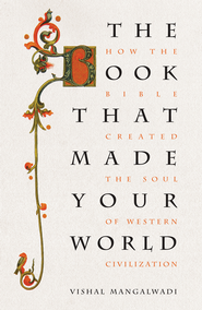 The Book that Made Your World: How the Bible Created the Soul of Western Civilization - eBook  -     By: Vishal Mangalwadi