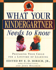 What Your Kindergartner Needs to Know   -              Edited By: E.D. Hirsch                   By: E.D. Hirsch, ed.