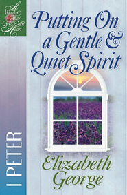 Putting on a Gentle & Quiet Spirit: 1 Peter - eBook  -     By: Elizabeth George