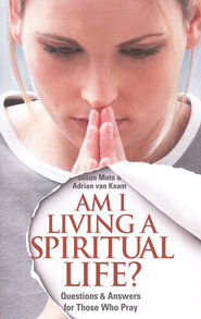 Am I Living a Spiritual Life?: Questions & Answers for Those Who Pray  -     By: Susan Muto, Adrian van Kaam