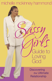 Sassy Girl's Guide to Loving God, A: Discovering the Ultimate Relationship - eBook  -     By: Michelle McKinney Hammond