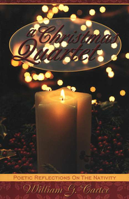 A Christmas Quartet: Poetic Reflections on the Nativity  -     By: William G. Carter