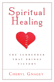 Spiritual Healing: The Surrender That Brings Victory - eBook  -     By: Cheryl Gnagey