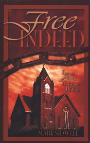 Free Indeed: Heroes of Black Christian History    -     By: Mark Sidwell
