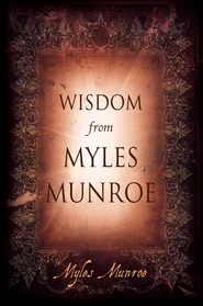 Wisdom from Myles Munroe - eBook  -     By: Myles Munroe
