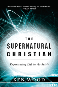 The Supernatural Christian - eBook  -     By: Ken Wood