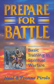 Prepare for Battle: Basic Training in Spiritual Warfare  -     By: Neal Pirolo, Yvonne Pirolo