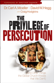 The Privilege of Persecution: And Other Things the Global Church Knows That We Don't - eBook  -     By: Carl Moeller