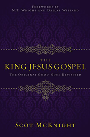 The King Jesus Gospel: The Original Good News Revisited - eBook  -     By: Scot McKnight