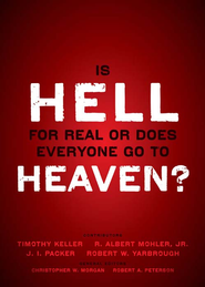 Is Hell for Real or Does Everyone Go To Heaven?: With contributions by Timothy Keller, R. Albert Mohler Jr., J. I. Packer, and Robert Yarbrough. General editors Christopher W. Morgan and Robert A. Peterson. - eBook  -     By: Timothy Keller, R. Albert Mohler, J.I. Packer