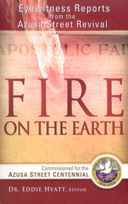 Fire on the Earth: Eyewitness Reports From the Azusa Street Revival  -     Edited By: Dr. Eddie L. Hyatt     By: Eddie Hyatt, M.D.