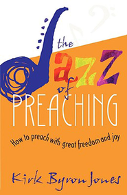 Jazz of Preaching - eBook  -     By: Kirk B. Jones