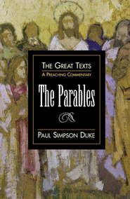 The Parables: A Preaching Commentary - eBook  -     By: Paul Duke