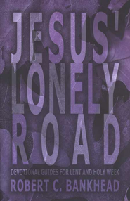 Jesus' Lonely Road Devotional Guides For Lent and Holy Week  -     By: Robert Bankhead