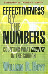 Effectiveness by the Numbers: Counting What Counts in the Church - eBook  -     By: William Hoyt