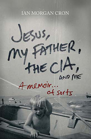 Jesus, My Father, The CIA, and Me: A Memoir. . . of Sorts - eBook  -     By: Ian Cron