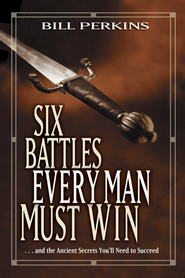 Six Battles Every Man Must Win: . . . and the Ancient Secrets You'll Need to Succeed - eBook  -     By: Bill Perkins