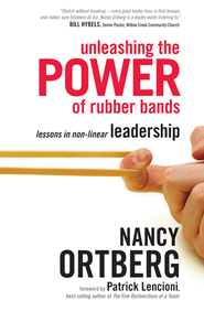 Unleashing the Power of Rubber Bands: Lessons in Non-Linear Leadership - eBook  -     By: Nancy Ortberg