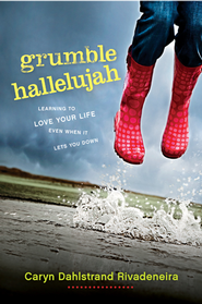 Grumble Hallelujah: Learning to Love Your Life Even When It Lets You Down - eBook  -     By: Caryn Dahlstrand Rivadeneira