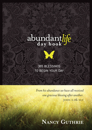 Abundant Life Day Book: 365 Blessings to Begin Your Day - eBook  -     By: Nancy Guthrie